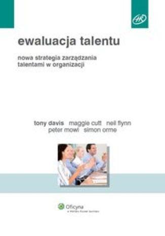 Ewaluacja talentu. Nowa strategia zarządzania talentami w organizacji