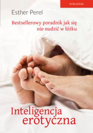 Inteligencja erotyczna. Seks, kłamstwa i domowe pielesze