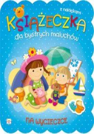 Książeczka dla bystrych maluchów. Na wycieczce