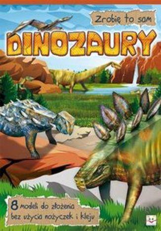 Zrobię to sam. Dinozaury