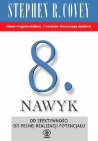 Okładka książki/ebooka Ósmy nawyk. Od efektywności do wielkości i odkrycia własnego głosu