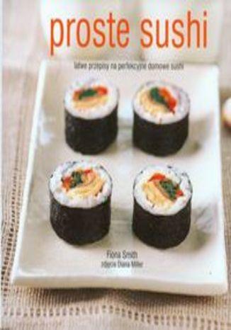 Proste sushi. Łatwe przepisy na perfekcyjne domowe sushi