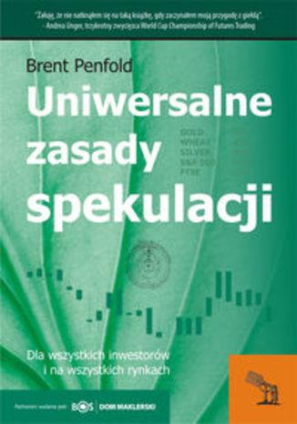 Uniwersalne zasady spekulacji. Dla wszystkich inwestorów i na wszystkich rynkach
