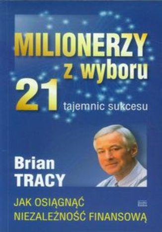 Okładka książki Milionerzy z wyboru. 21 tajemnic sukcesu