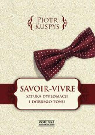 Savoir-vivre. Sztuka dyplomacji i dobrego tonu