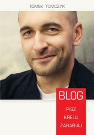 Okładka książki/ebooka Blog. Pisz, kreuj, zarabiaj