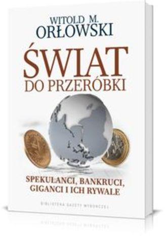 Świat do przeróbki Spekulanci bankruci giganci i ich rywale. J0540-RPK
