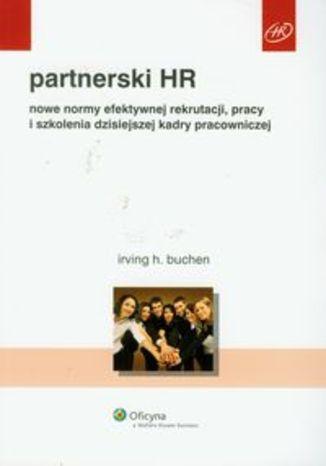 Partnerski HR. Nowe normy efektywnej rekrutacji, pracy i szkolenia dzisiejszej kadry pracowniczej