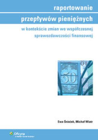 Raportowanie przepływów pieniężnych w kontekście zmian we współczesnej sprawozdawczości finansowej