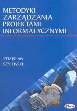 Okładka książki/ebooka Metodyki zarządzania projektami informatycznymi
