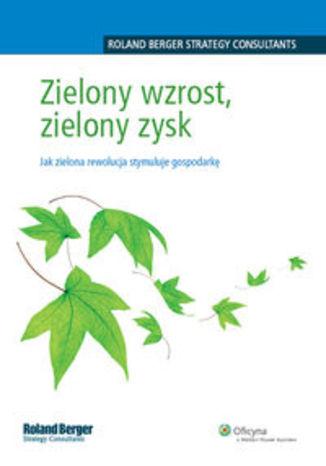 Zielony wzrost, zielony zysk. Jak zielona rewolucja stymuluje gospodarkę