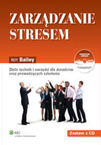 Zarządzanie stresem. Zbiór technik i narzędzi dla doradców oraz prowadzących szkolenia + CD