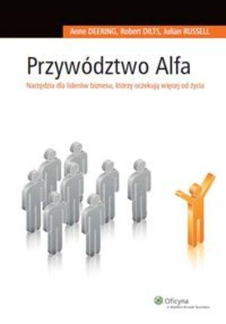 Przywództwo Alfa. Narzędzia dla liderów biznesu, którzy oczekują więcej od życia