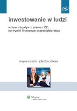 Inwestowanie w ludzi. Wpływ inicjatyw z zakresu ZZL na wyniki finansowe przedsiębiorstwa