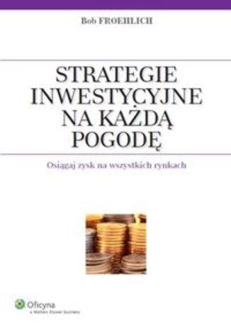 Strategie inwestycyjne na każdą pogodę. Osiągaj zysk na wszystkich rynkach