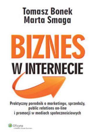 Biznes w internecie. Praktyczny poradnik o marketingu, sprzedaży, public relations on-line i promocji w mediach społecznościowych