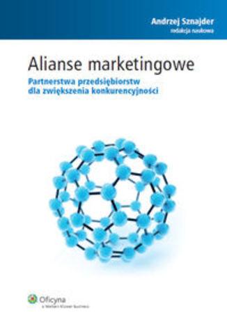 Alianse marketingowe. Partnerstwa przedsiębiorstw dla zwiększenia konkurencyjności