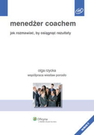 Menedżer coachem. Jak rozmawiać, by osiągnąć rezultaty
