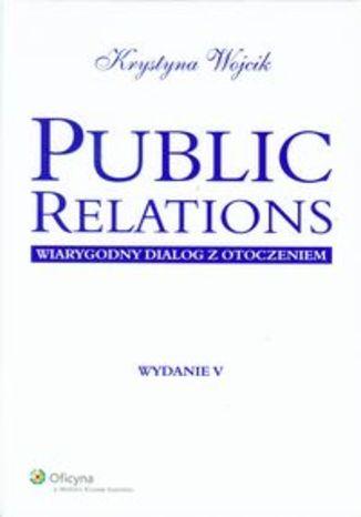 Public Relations. Wiarygodny dialog z otoczenim