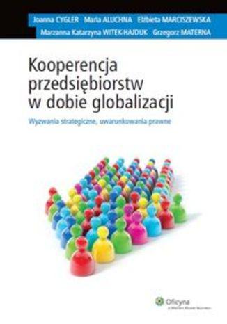 Kooperencja przedsiębiorstw w dobie globalizacji. Wyzwania strategiczne, uwarunkowania prawne