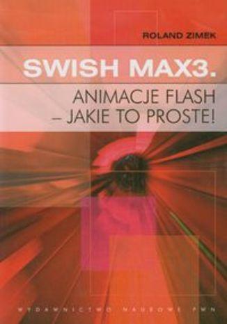 Okładka książki/ebooka Swish Max3 Animacje flash - jakie to proste!