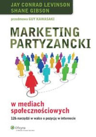 Marketing partyzancki w mediach społecznościowych. 126 narzędzi w walce o pozycję w internecie