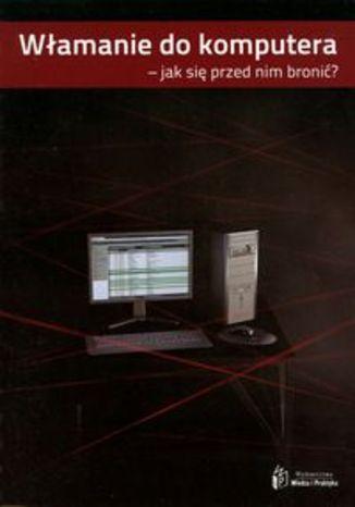 Włamanie do komputera - jak się przed nim bronić