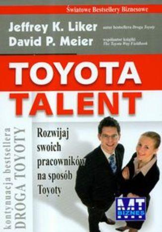 Toyota talent. Rozwijaj swoich pracowników na sposób Toyoty