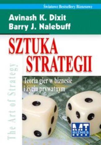 Okładka książki Sztuka strategii. Teoria gier w biznesie i życiu prywatnym