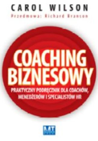 Okładka książki Coaching biznesowy. Praktyczny podręcznik dla coachów menedżerów i specjalistów HR