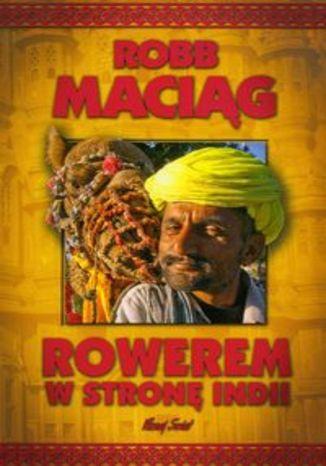 Okładka książki: Rowerem w stronę Indii