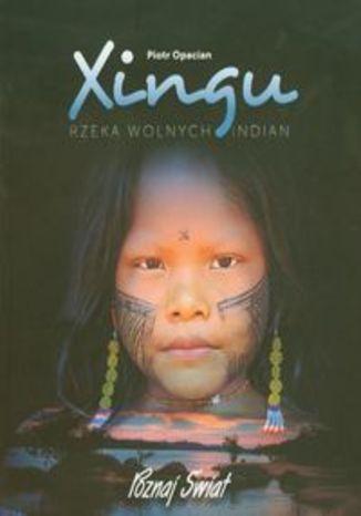 Xingu Rzeka wolnych Indian