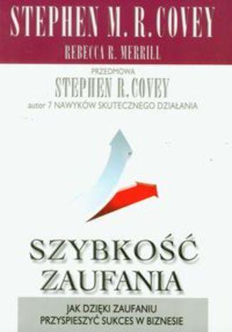 Okładka książki/ebooka Szybkość zaufania. Jak dzięki zaufaniu przyspieszyć sukces w biznesie