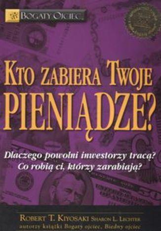 Okładka książki/ebooka Kto zabiera twoje pieniądze? Dlaczego powolni inwestorzy tracą? Co robią ci, którzy zarabiają?
