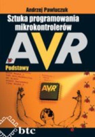 Sztuka programowania mikrokontrolerów AVR. Podstawy