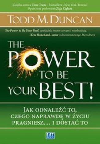The Power to Be Your Best! Jak odnaleźć to, czego naprawdę w życiu pragniesz... i dostać to