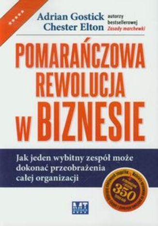 Pomarańczowa rewolucja w biznesie. Jak jeden wybitny zespół może dokonać przeobrażenia całej organizacji