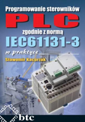Programowanie sterowników PLC zgodnie z normą IEC61131-3 w praktyce