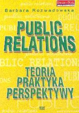 Public Relations. Teoria praktyka perspektywy