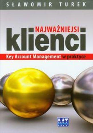 Najważniejsi klienci. Key Account Managment w praktyce