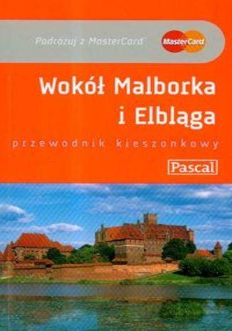 Wokół Malborka i Elbląga. Przewodnik Pascal