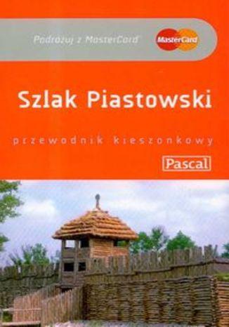 Szlak Piastowski. Przewodnik Pascal