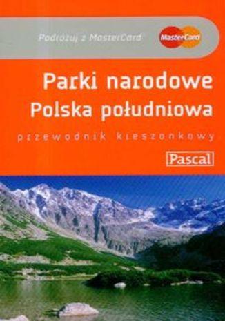 Parki Narodowe Polska Południowa. Przewodnik Pascal