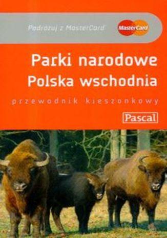 Parki Narodowe Polska Wschodnia. Przewodnik Pascal