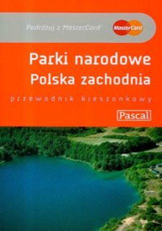 Parki Narodowe Polska Zachodnia. Przewodnik Pascal