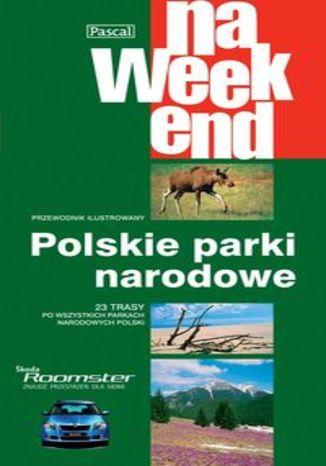 Polskie Parki Narodowe na weekend. Przewodnik Pascal
