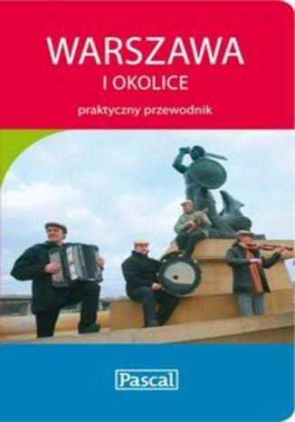 Warszawa i okolice. Praktyczny przewodnik Pascal