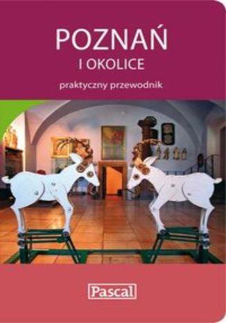 Poznań i okolice. Praktyczny przewodnik Pascal