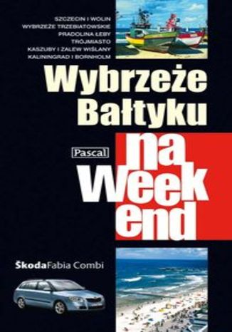 Wybrzeże Bałtyku na weekend. Przewodnik Pascal