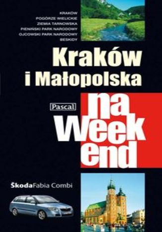 Kraków i Małopolska na weekend. Przewodnik Pascal